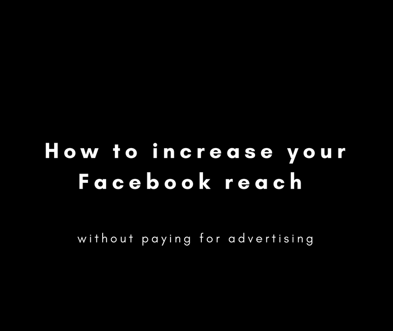 HOW TO INCREASE YOUR FACEBOOK REACH WITHOUT PAYING FOR ADVERTISING