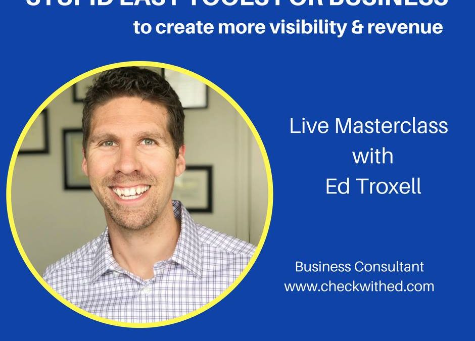STUPID EASY TOOLS FOR BUSINESS TO CREATE MORE VISIBILITY & REVENUE