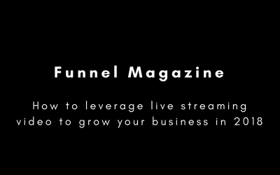 How to leverage live streaming video to grow your business in 2018