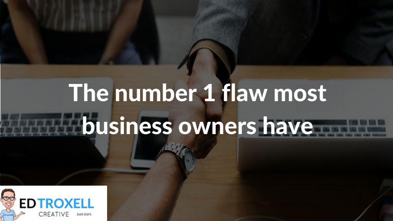 The number 1 flaw most business owners have – do you?