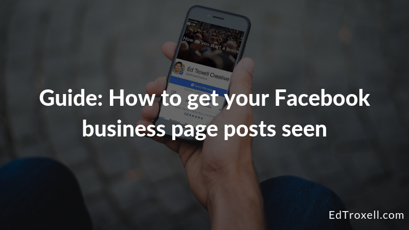 Guide: How to get your Facebook business page posts seen