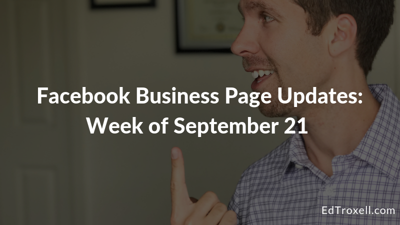 Facebook Business Page Updates: Week of September 21st