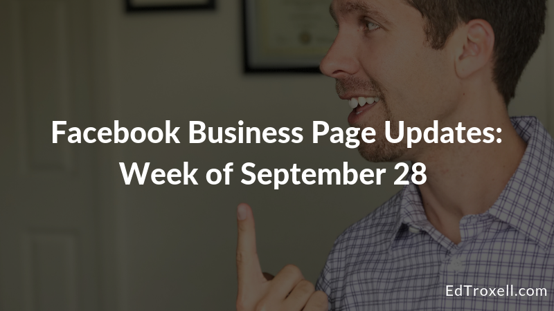 Facebook business page updates for week of September 28th