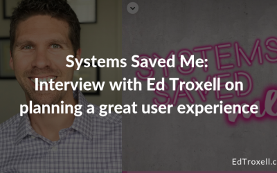 Systems Saved Me: Interview with Ed Troxell on planning a great user experience