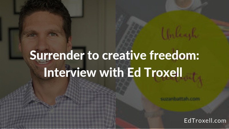 Surrender to creative freedom: Interview with Ed Troxell