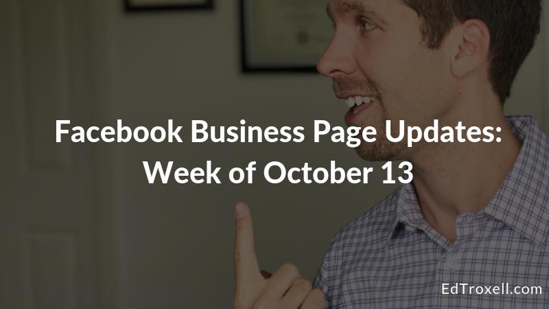 Facebook Business Page Updates: Week of October 13