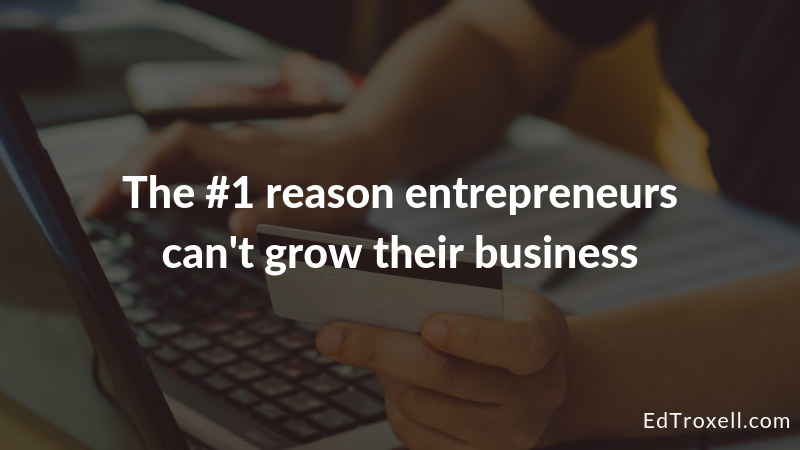 The #1 reason entrepreneurs can't grow their business