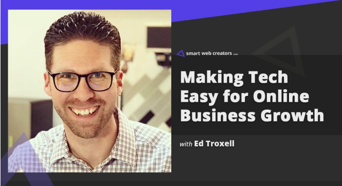 Making tech easy for growing online business presence with Ed Troxell