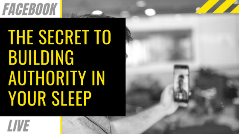 Facebook Live: The secret to building authority in your sleep