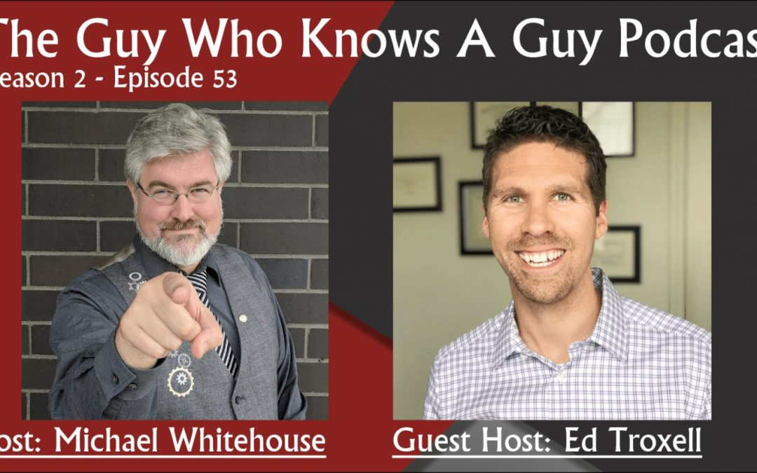 Live Video Guy Ed Troxell being interviewed on The Guy who knows a guy podcast with Michael Whitehouse