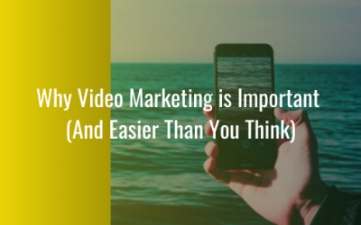 Why Video Marketing is Important (And Easier Than You Think)