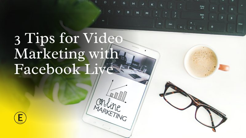 3 Tips for video marketing with Facebook Live