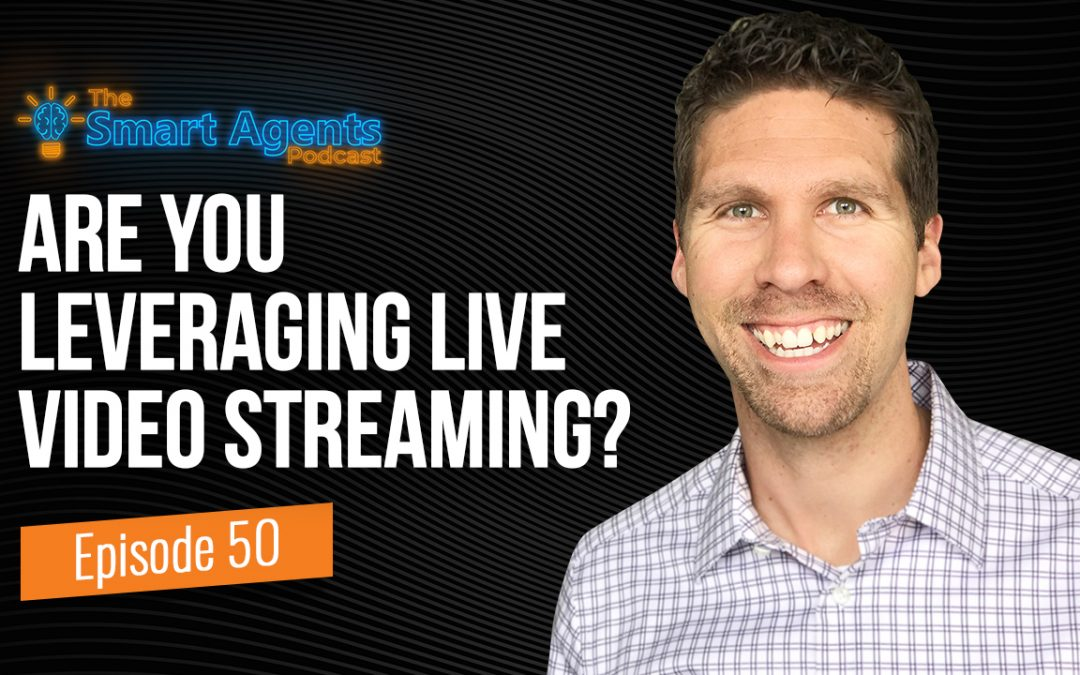 The Smart Agents Podcast: Are you leveraging live video streaming?